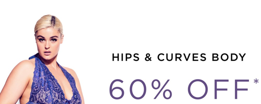 Hips & Curves 60% Off* Sexy Lingerie - *Conditions apply, See Terms for Details -  SHOP NOW