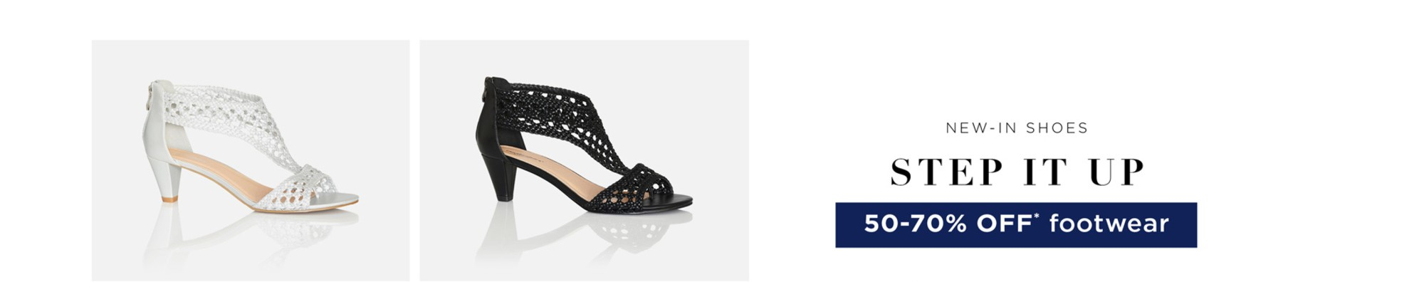Step it Up - 50 - 70% Off* All Footwear - See Terms & Conditions for full details - prices as marked - SHOP NOW