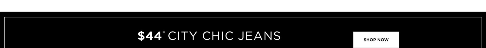 $44* City Chic Jeans - *Terms and Conditions apply, See Terms for Details -  SHOP NOW