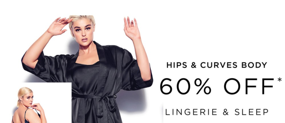 Hips & Curves 60% Off* Lingerie & Sleep - *Conditions apply, See Terms for Details -  SHOP NOW