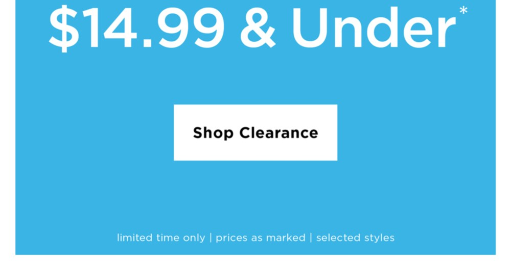 All Clearance $14.99 and Under - Shop Now