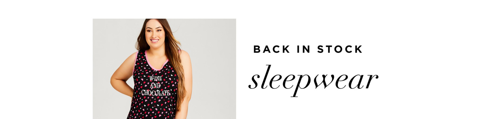 BACK IN STOCK SLEEPWEAR - $18 UNDER* - Treat yourself to the perfect night's sleep in our playful, cozy & comfortable sleepwear - SHOP NOW
