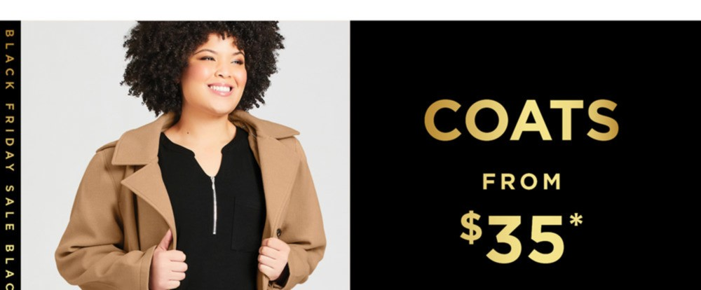 BLACK FRIDAY SALE - COATS FROM $35* - SHOP NOW - *See Terms & Conditions for Full Details