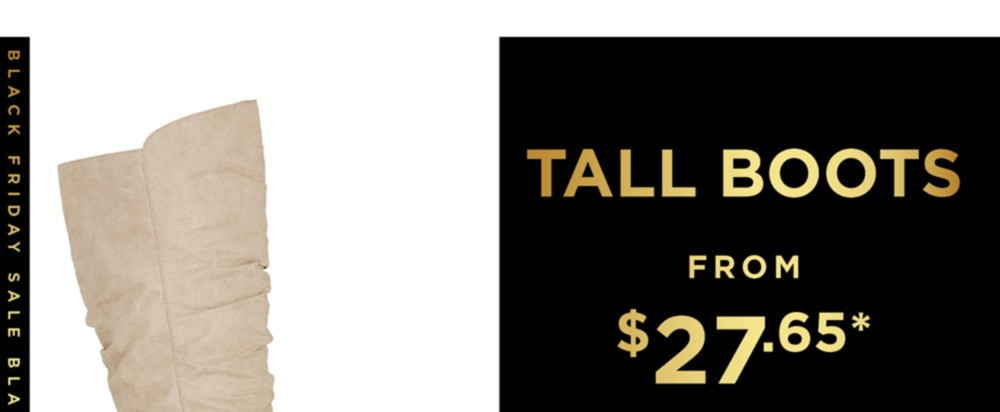 BLACK FRIDAY SALE - TALL BOOTS FROM $27.65* - SHOP NOW - *See Terms & Conditions for Full Details
