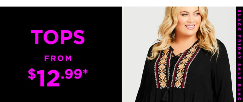 BLACK FRIDAY SALE - TOPS FROM $12.99* - SHOP NOW - *See Terms & Conditions for Full Details