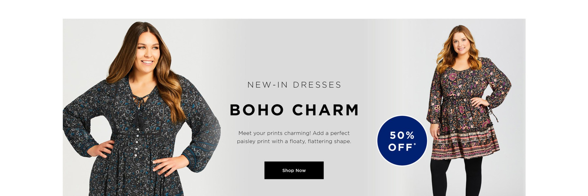 NEW IN DRESSES - BOHO CHARM -  Meet your prints charming! Add a perfect paisley print with a floaty, flattering shape - 50% OFF - SHOP NOW