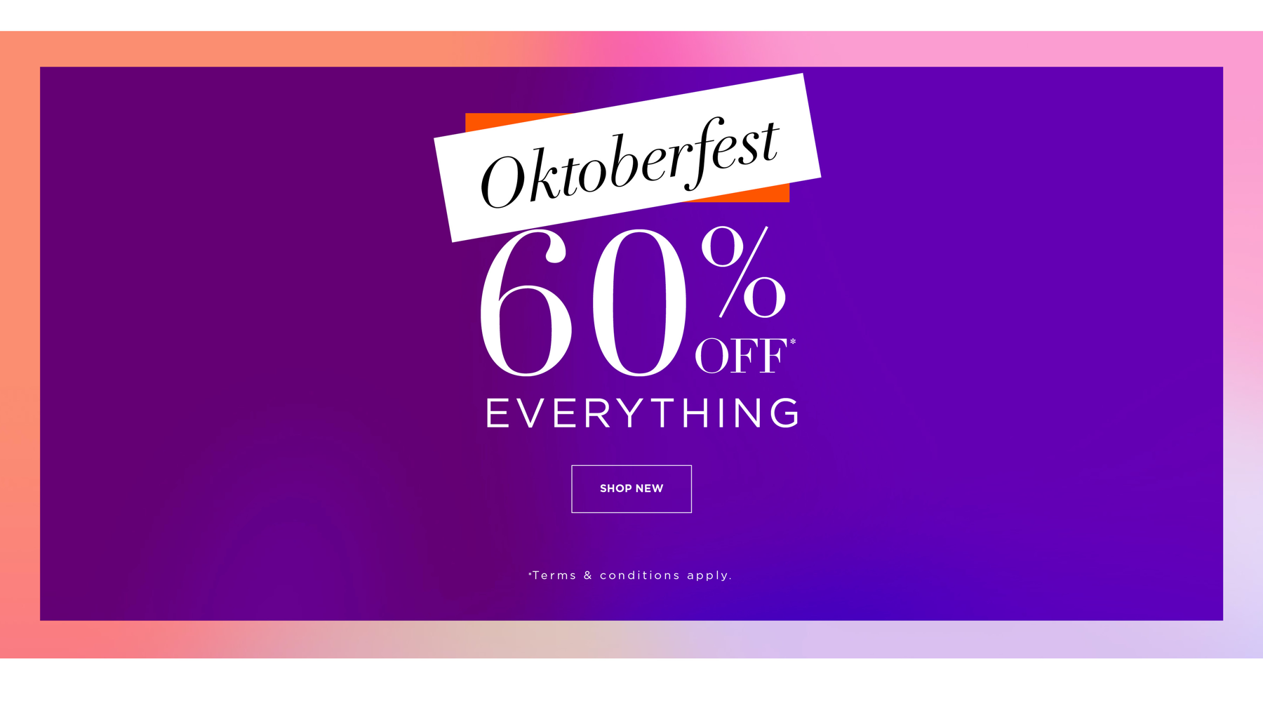 Oktoberfest - 60% Off* Everything - *Terms & Conditions - SHOP NOW
