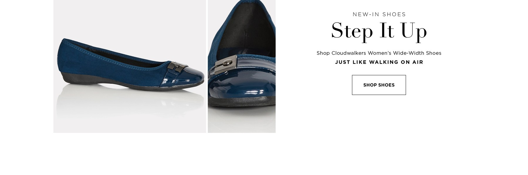 NEW-IN SHOES - Step it Up - Shop Cloudwalkers Women's Wide-Width Shoes - Just Like Walking On Air - See Terms & Conditions for full details - prices as marked - SHOP NOW